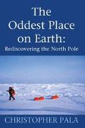 Oddest Place on Earth Rediscovering the North Pole