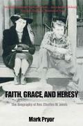 Faith, Grace and Heresy The Biography of Rev. Charles M. Jones