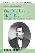 One Day, Levin... He Be Free William Still and the Underground Railground
