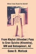 From Khyber (Kheeber) Pass to Gran Quivira (Kheevira), Nm and Baboquivari, Az