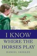 I Know Where the Horses Play