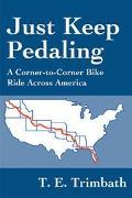 Just Keep Pedaling A Corner-To-Corner Bike Ride Across America