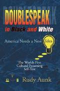 Doublespeak in Black and White America Needs a New Idea, the Worlds First Cultural Poisoning...