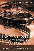 Twelve Step Plan to Becoming an Actor in L.A The Method to Create a Life and a Living As an ...