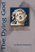 Dying God The Hidden History of Western Civilization