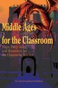 Middle Ages for the Classroom Plays, Fairy Tales and Resources for the Classroom Teacher