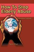 How to Stop Elderly Abuse A Prevention Guidebook