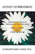 As Easy As Breathing: Reclaiming Power for Healing And Transformation--poems, Letters And In...