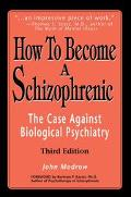 How to Become a Schizophrenic The Case Against Biological Psychiatry