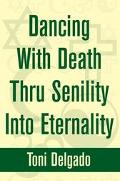 Dancing With Death Thru Senility into Eternality