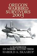 Oregon Warbird Survivors 2003 A Handbook on Where to Find Them