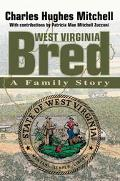 West Virginia Bred A Family Story