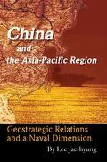 China and the Asia-Pacific Region Geostrategic Relations and a Naval Dimension