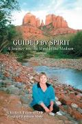 Guided by Spirit A Journey into the Mind of the Medium
