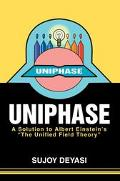 Uniphase A Solution to Albert Einstein's the Unified Field Theory