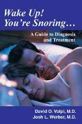 Wake Up! You're Snoring A Guide to Diagnosis and Treatment