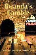 Rwanda's Gamble Gacaca and a New Model of Transitional Justice