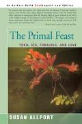 Primal Feast Food, Sex, Foraging, and Love