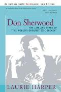 Don Sherwood The Life and Times of the World's Greatest Disc Jockey