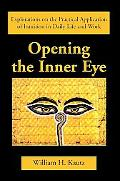 Opening the Inner Eye Explorations on the Practical Application of Intuition in Daily Life A...