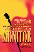 Monitor Take 2 The Revised, Expanded Inside Story of Network Radio's Greatest Program