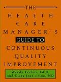Health Care Manager's Guide to Continuous Quality Improvement