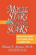 Movie Stars and Sensuous Scars Essays on the Journey from Disability Shame to Disability Pride