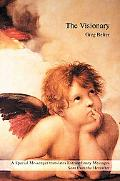 The Visionary: Spiritually Speaking, Visions of Glowing Angels, Brilliant Spirit Guides with...