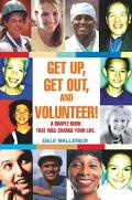 Get Up, Get Out, And Volunteer! A Simple Book That Will Change Your Life