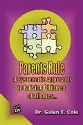 Parents Rule A Systematic Approach to Raising Children of All Ages