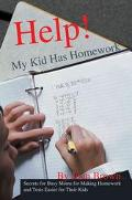 Help! My Kid Has Homework Secrets for Busy Moms for Making Homework and Tests Easier for The...