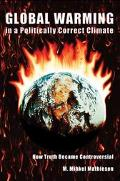 Global Warming in a Politically Correct Climate How Truth Became Controversial