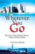 Wherever You Go The Life Of Jane Heard Clinton, Indian Territory Bride