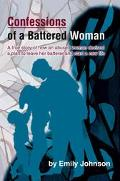 Confessions Of A Battered Woman A True Story Of How An Abused Woman Devised A Plan To Leave ...