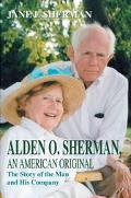 Alden O. Sherman-An American Original The Story of the Man and His Company