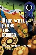 Blue Wall Along the Border A Courtroom Drama