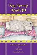 King Murray's Royal Tail The True Story of an Easter Bunny