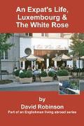 Expat's Life, Luxembourg & the White Rose Part of an Englishman Living Abroad Series