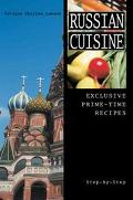 Russian Cuisine Exclusive Prime-time Recipes