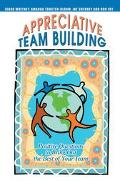 Appreciative Team Building Positive Questions To Bring Out The Best Of Your Team