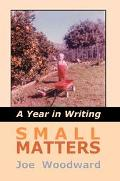 Small Matters A Year In Writing