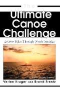 Ultimate Canoe Challenge 28,000 Miles Through North America