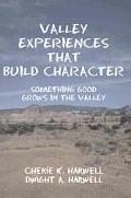 Valley Experiences That Build Character Something Good Grows In The Valley