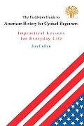 Fieldston Guide to American History for Cynical Beginners Impractical Lessons for Everyday Life