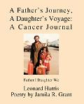 Father's Journey, a Daughter's Voyage, a Cancer Journal Father I Daughter We