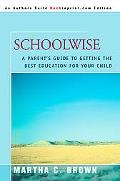 Schoolwise A Parent's Guide to Getting the Best Education for Your Child
