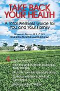 Take Back Your Health A Total Wellness Guide for You And Your Family