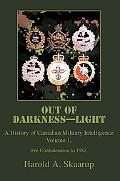 Out of Darkness--light A History of Canadian Military Intelligence