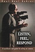 Listen, Feel, Respond A Workbook And Guide to Acting on Camera
