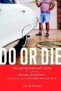 Do or Die The Baby-boomer Man's Guide to Regaining Health, Happiness, Vitality, And a Longer...